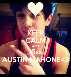 Poster: KEEP CALM AND Kiss AUSTIN MAHONE<3