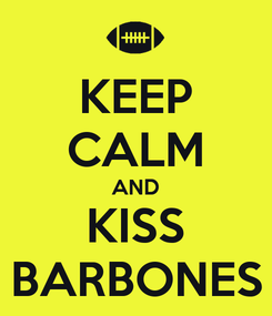 Poster: KEEP CALM AND KISS BARBONES