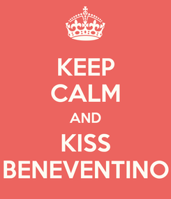 Poster: KEEP CALM AND KISS BENEVENTINO
