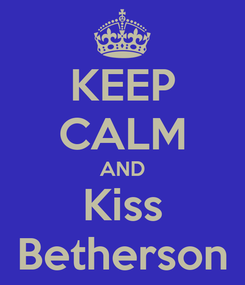 Poster: KEEP CALM AND Kiss Betherson