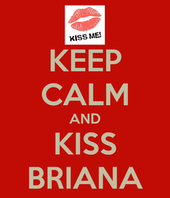 Poster: KEEP CALM AND KISS BRIANA