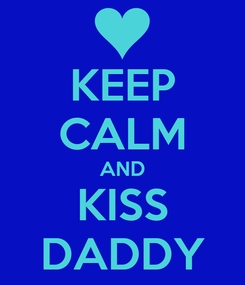 Poster: KEEP CALM AND KISS DADDY