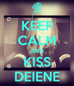 Poster: KEEP CALM AND KISS DEIENE