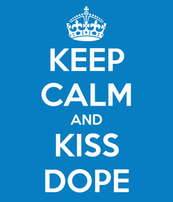 Poster: KEEP CALM AND KISS DOPE