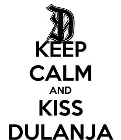 Poster: KEEP CALM AND KISS DULANJA