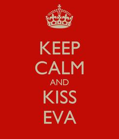 Poster: KEEP CALM AND KISS EVA
