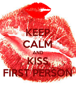 Poster: KEEP CALM AND KISS FIRST PERSON