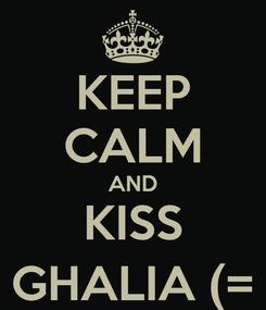 Poster: KEEP CALM AND KISS GHALIA (=