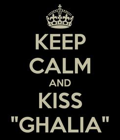 "Poster: KEEP CALM AND KISS ""GHALIA"""