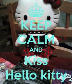 Poster: KEEP CALM AND Kiss Hello kitty