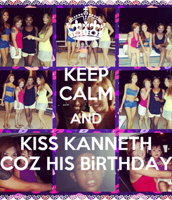 Poster: KEEP CALM AND KISS KANNETH COZ HIS BiRTHDAY