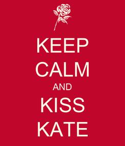 Poster: KEEP CALM AND KISS KATE