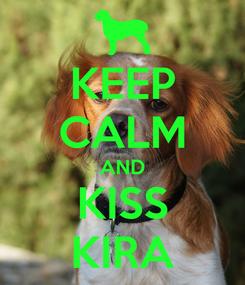 Poster: KEEP CALM AND KISS KIRA