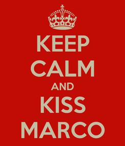Poster: KEEP CALM AND KISS MARCO