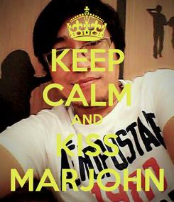 Poster: KEEP CALM AND KISS MARJOHN