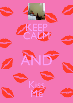 Poster: KEEP CALM AND Kiss Me