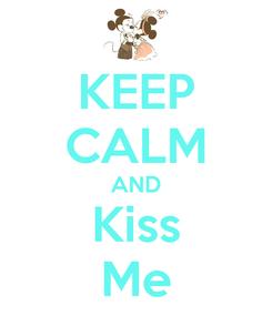 Poster: KEEP CALM AND Kiss Me