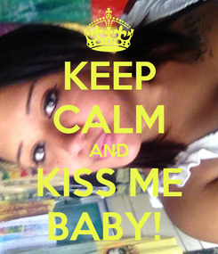 Poster: KEEP CALM AND KISS ME BABY!