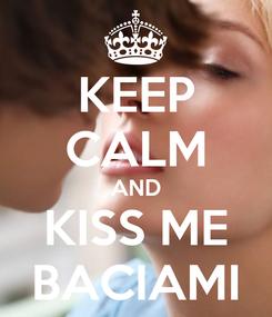 Poster: KEEP CALM AND KISS ME BACIAMI