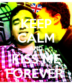 Poster: KEEP CALM AND KISS ME FOREVER