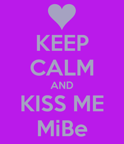 Poster: KEEP CALM AND KISS ME MiBe