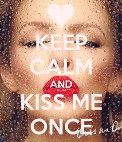 Poster: KEEP CALM AND KISS ME ONCE