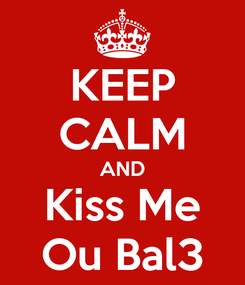 Poster: KEEP CALM AND Kiss Me Ou Bal3