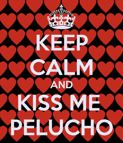Poster: KEEP CALM AND KISS ME  PELUCHO