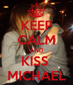 Poster: KEEP CALM AND KISS  MICHAEL