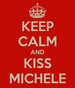 Poster: KEEP CALM AND KISS MICHELE