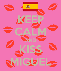 Poster: KEEP CALM AND KISS MIGUEL