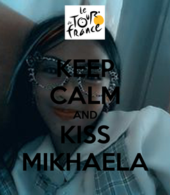 Poster: KEEP CALM AND KISS MIKHAELA