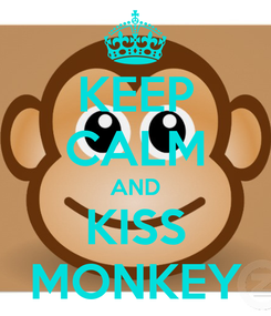 Poster: KEEP CALM AND KISS MONKEY