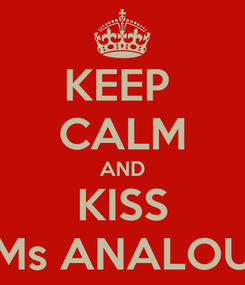 Poster: KEEP  CALM AND KISS Ms ANALOU