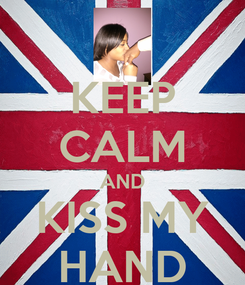 Poster: KEEP CALM AND KISS MY HAND