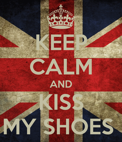 Poster: KEEP CALM AND KISS MY SHOES
