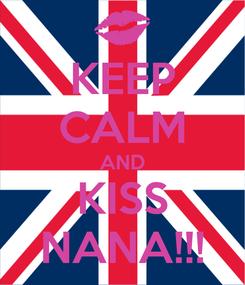 Poster: KEEP CALM AND KISS NANA!!!