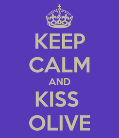 Poster: KEEP CALM AND KISS  OLIVE