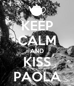 Poster: KEEP CALM AND KISS PAOLA