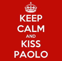Poster: KEEP CALM AND KISS PAOLO