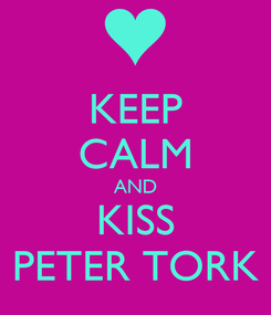 Poster: KEEP CALM AND KISS PETER TORK