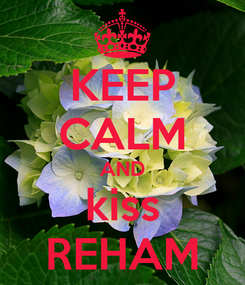Poster: KEEP CALM AND kiss REHAM