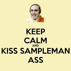 Poster: KEEP CALM AND KISS SAMPLEMAN ASS