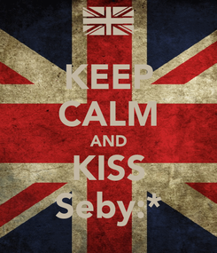 Poster: KEEP CALM AND KISS Seby:*