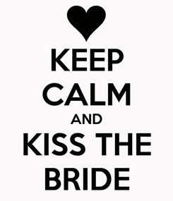 Poster: KEEP CALM AND KISS THE BRIDE