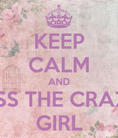 Poster: KEEP CALM AND KISS THE CRAZY GIRL