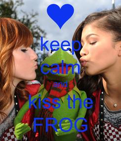 Poster: keep calm and kiss the FROG