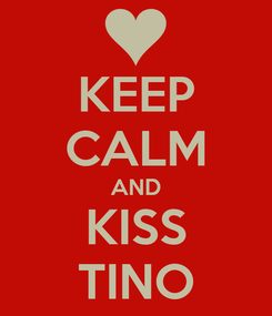 Poster: KEEP CALM AND KISS TINO