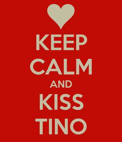 Poster: KEEP CALM AND KISS TINO