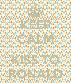 Poster: KEEP CALM AND KISS TO RONALD